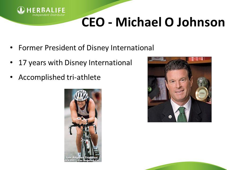 CEO - Michael O Johnson Former President of Disney International 17 years with Disney International Accomplished tri-athlete