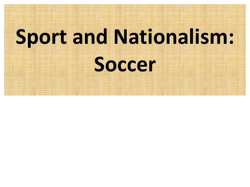 Sport and Nationalism: Soccer