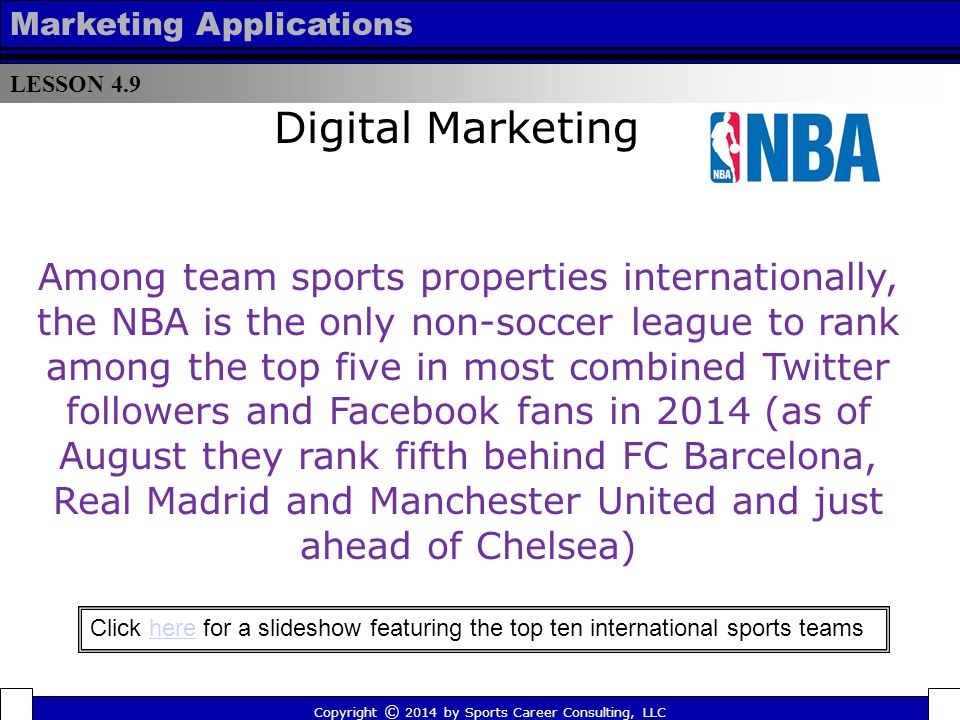 LESSON 4.9 Marketing Applications Copyright © 2014 by Sports Career Consulting, LLC Digital Marketing Sites like Starcount.com track the popularity of social media users and publish the results online.