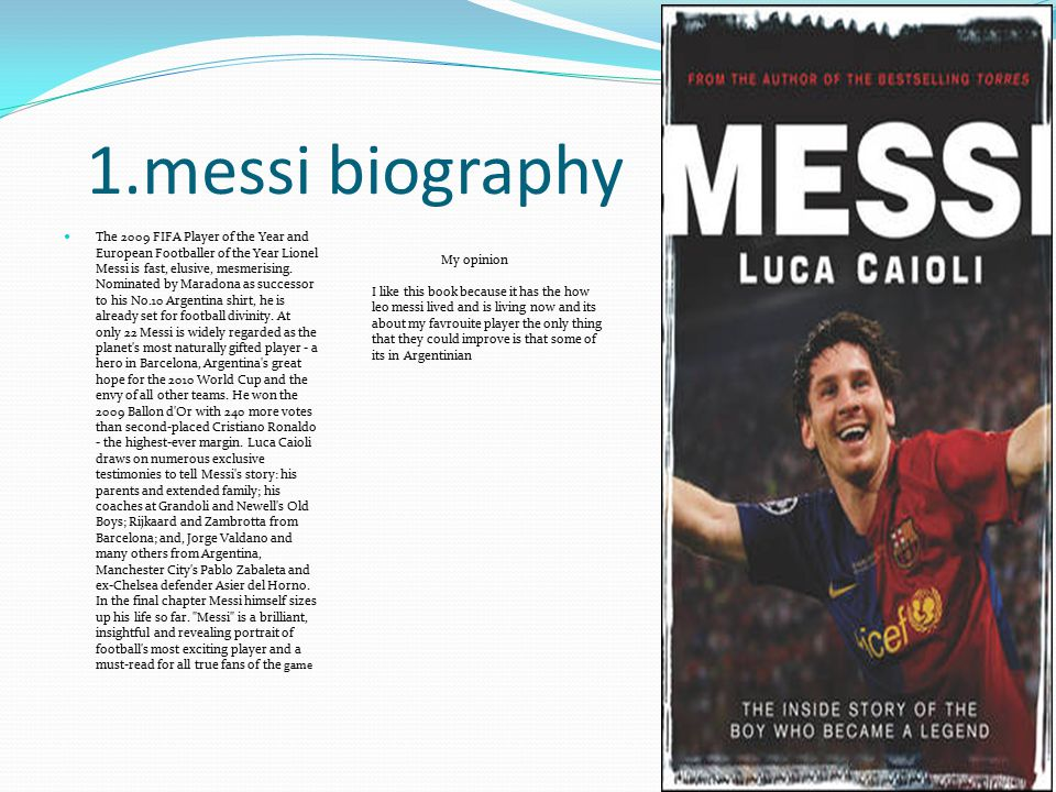 1.messi biography The 2009 FIFA Player of the Year and European Footballer of the Year Lionel Messi is fast, elusive, mesmerising.