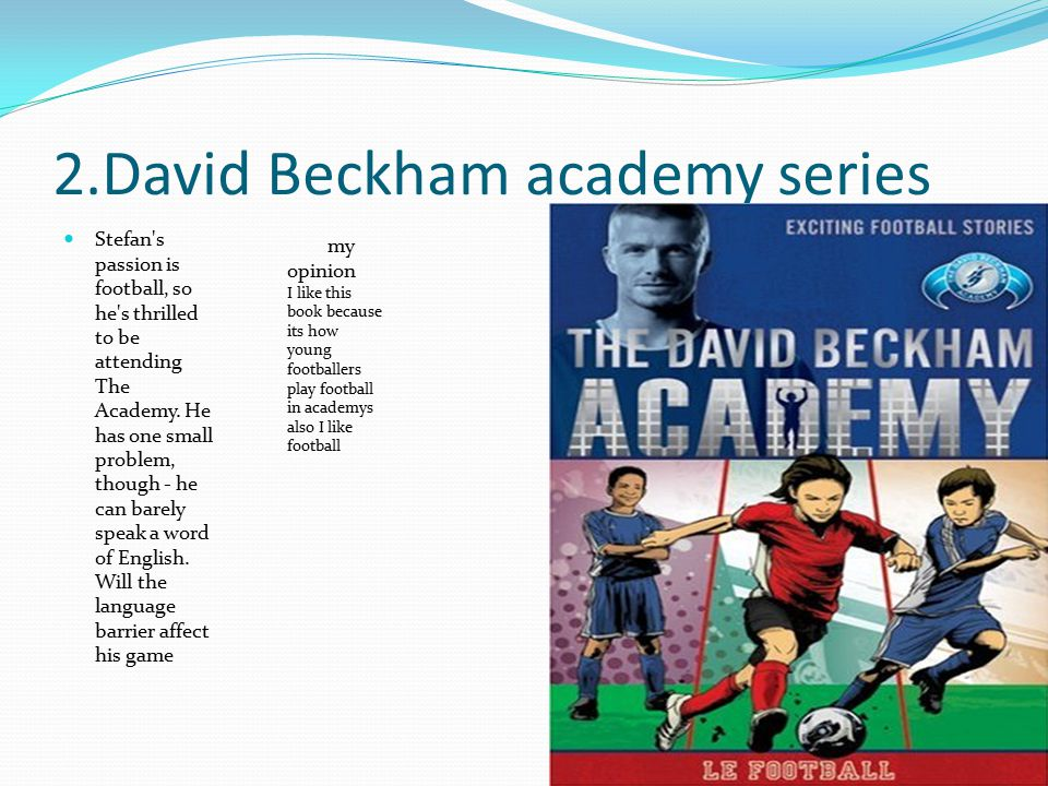 2.David Beckham academy series Stefan s passion is football, so he s thrilled to be attending The Academy.