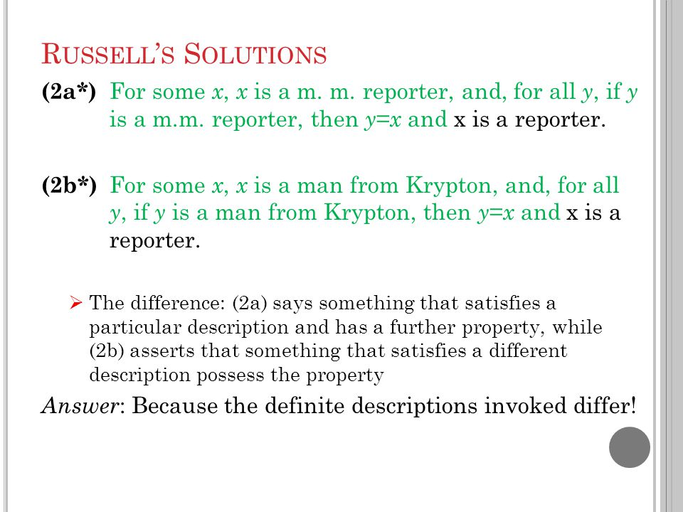 R USSELL ' S S OLUTIONS (2a*) For some x, x is a m. m. reporter, and, for all y, if y is a m.m. reporter, then y = x and x is a reporter. (2b*) For so