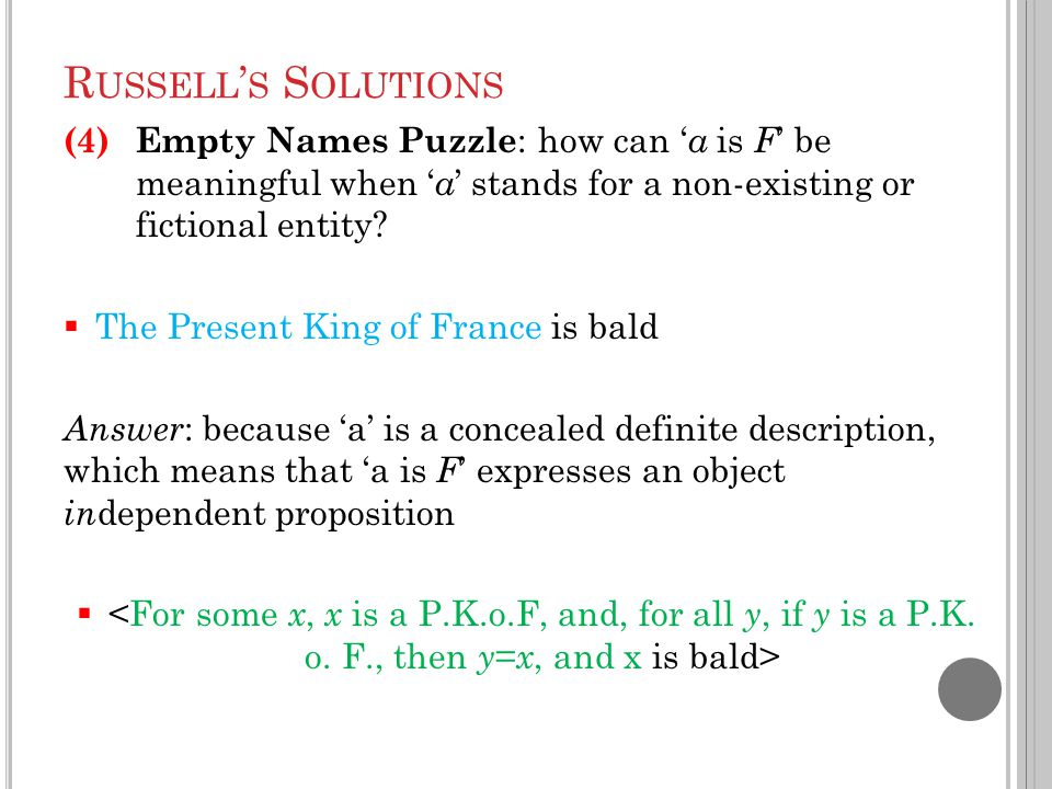 R USSELL ' S S OLUTIONS (4) Empty Names Puzzle : how can ' a is F ' be meaningful when ' a ' stands for a non-existing or fictional entity?  The Pres