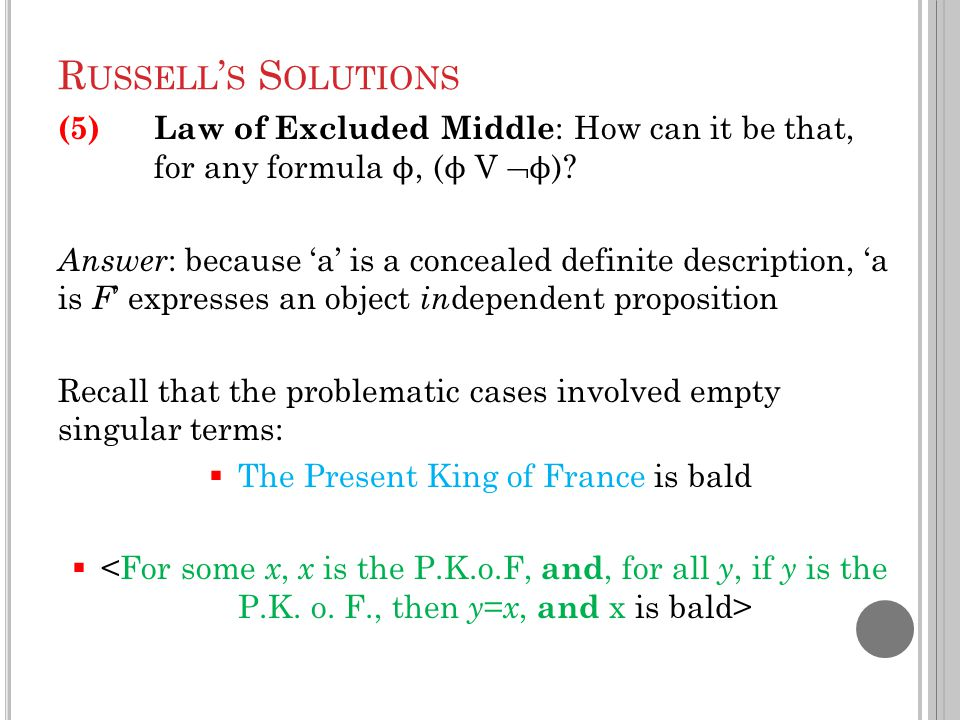 R USSELL ' S S OLUTIONS (5)Law of Excluded Middle : How can it be that, for any formula ϕ, ( ϕ V  ϕ ).