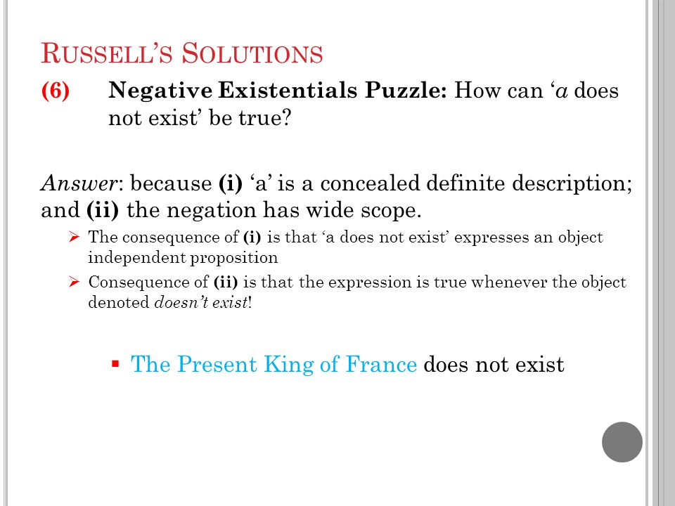 R USSELL ' S S OLUTIONS (6)Negative Existentials Puzzle: How can ' a does not exist' be true.