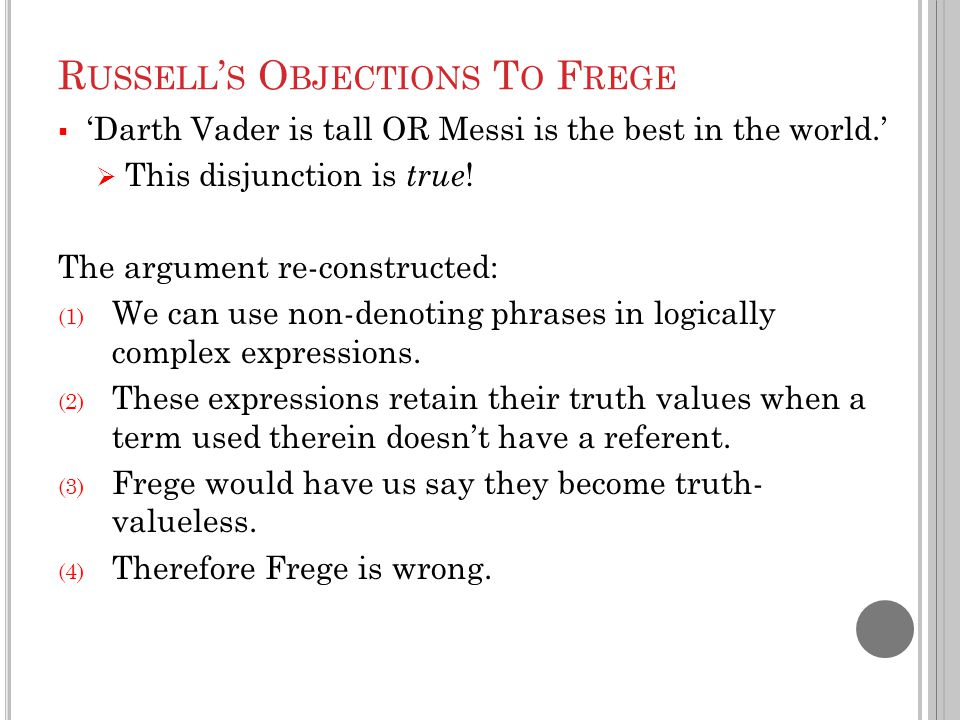 R USSELL ' S O BJECTIONS T O F REGE  'Darth Vader is tall OR Messi is the best in the world.'  This disjunction is true .