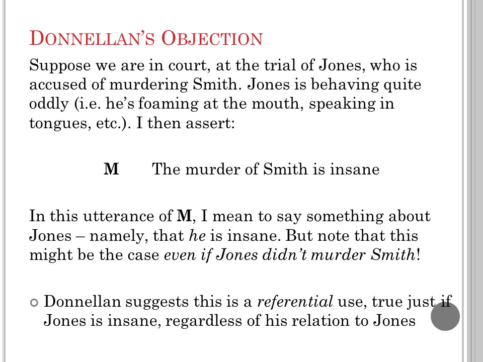 D ONNELLAN ' S O BJECTION Suppose we are in court, at the trial of Jones, who is accused of murdering Smith. Jones is behaving quite oddly (i.e. he's