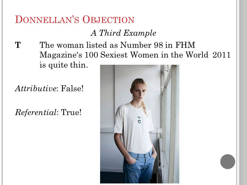 D ONNELLAN ' S O BJECTION A Third Example T The woman listed as Number 98 in FHM Magazine s 100 Sexiest Women in the World 2011 is quite thin.