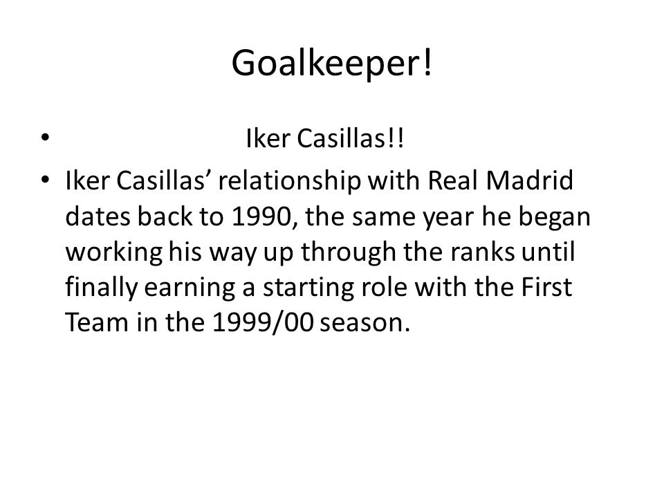 Goalkeeper. Iker Casillas!.