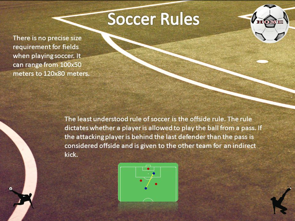 There is no precise size requirement for fields when playing soccer.