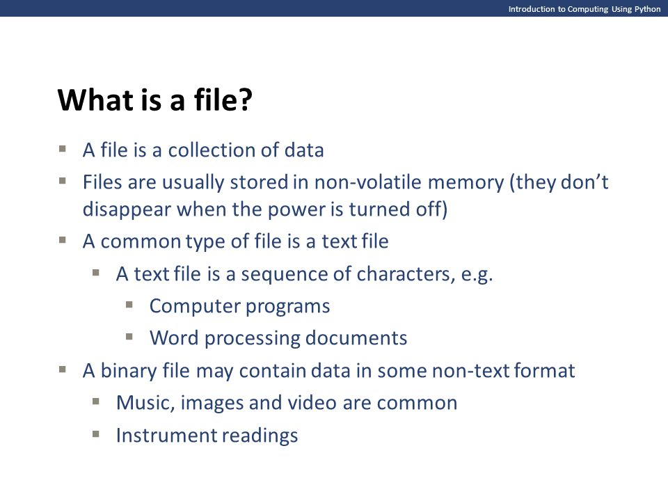 Introduction to Computing Using Python What is a file.