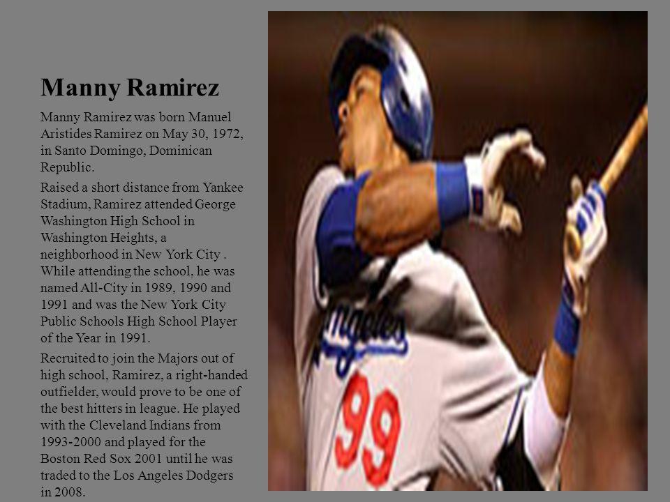 Manny Ramirez Manny Ramirez was born Manuel Aristides Ramirez on May 30, 1972, in Santo Domingo, Dominican Republic.