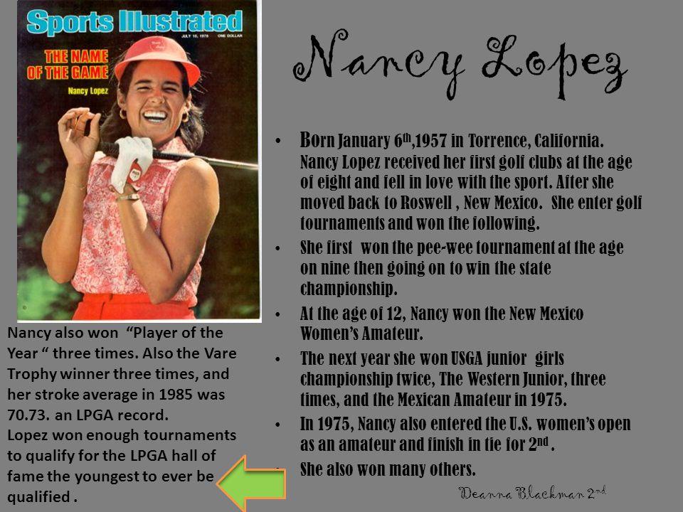Nancy Lopez Bo rn January 6 th,1957 in Torrence, California.