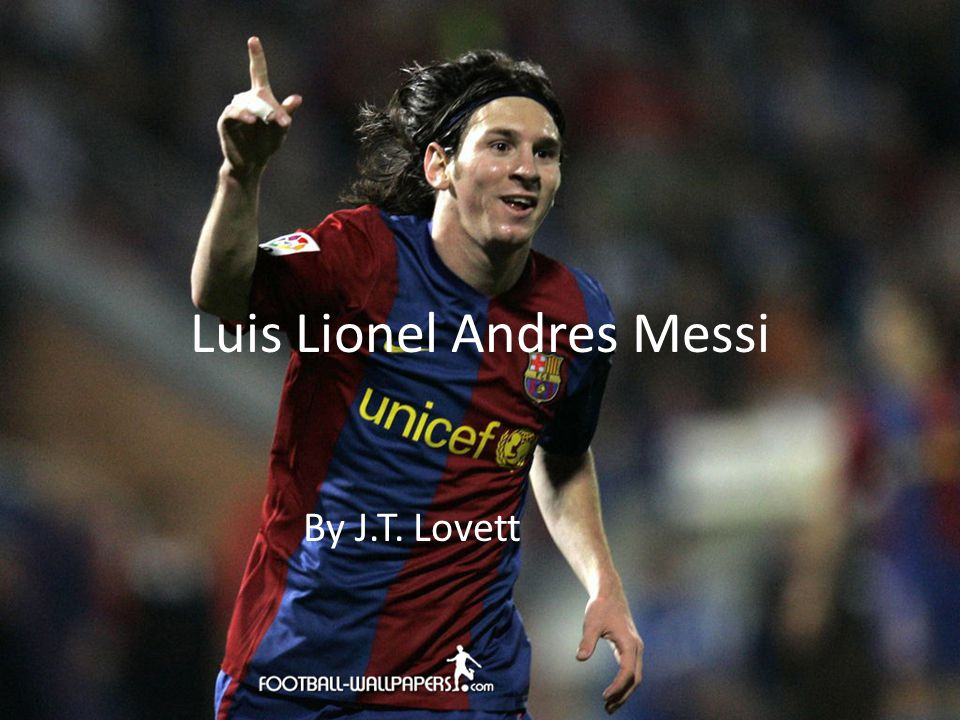 Luis Lionel Andres Messi By J.T. Lovett