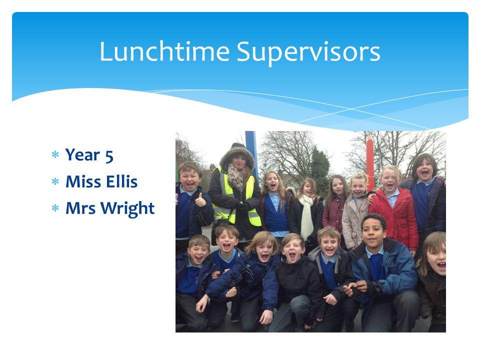  Year 5  Miss Ellis  Mrs Wright Lunchtime Supervisors