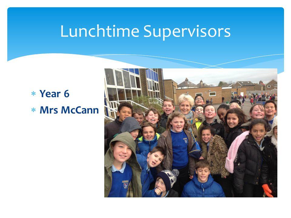  Year 6  Mrs McCann Lunchtime Supervisors