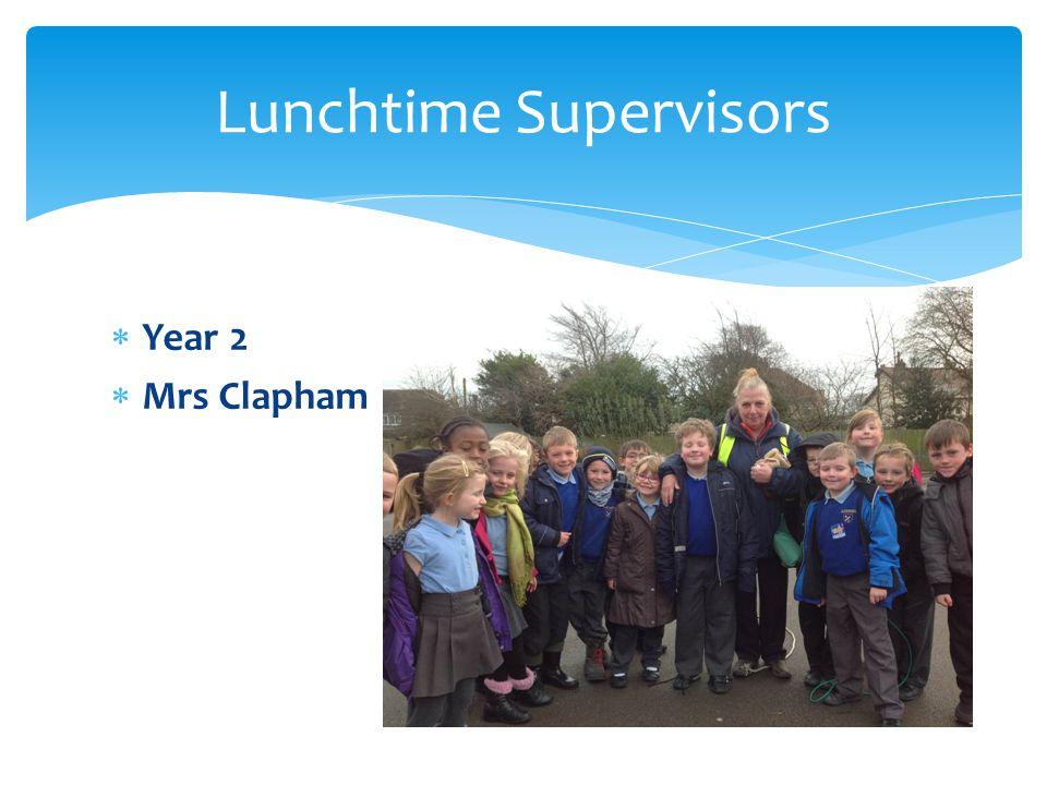  Year 2  Mrs Clapham Lunchtime Supervisors