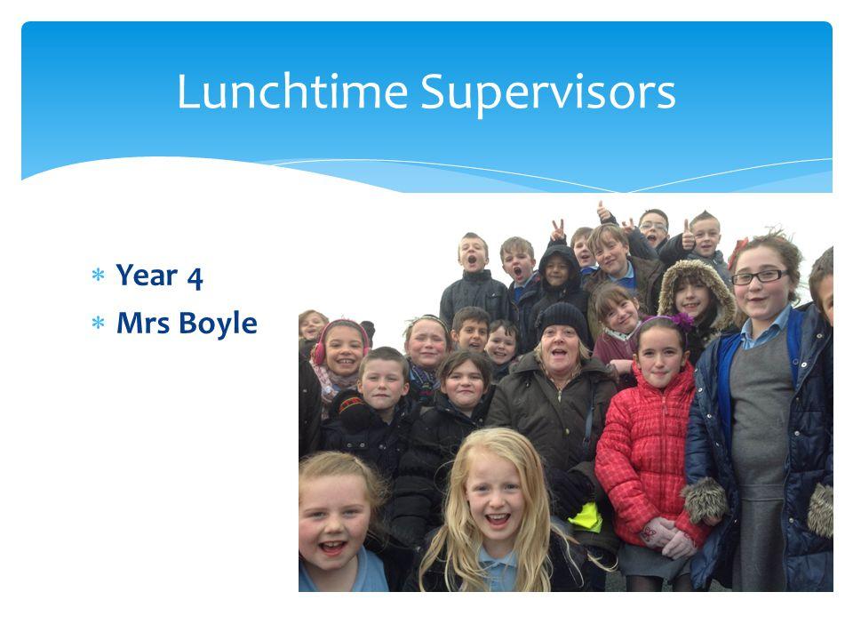  Year 4  Mrs Boyle Lunchtime Supervisors