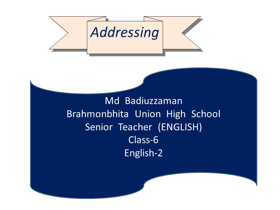 Addressing Md Badiuzzaman Brahmonbhita Union High School Senior Teacher (ENGLISH) Class-6 English-2