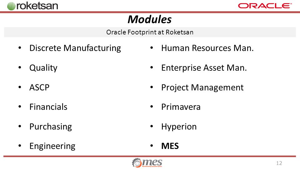 Modules Oracle Footprint at Roketsan 12 Discrete Manufacturing Quality ASCP Financials Purchasing Engineering Human Resources Man.