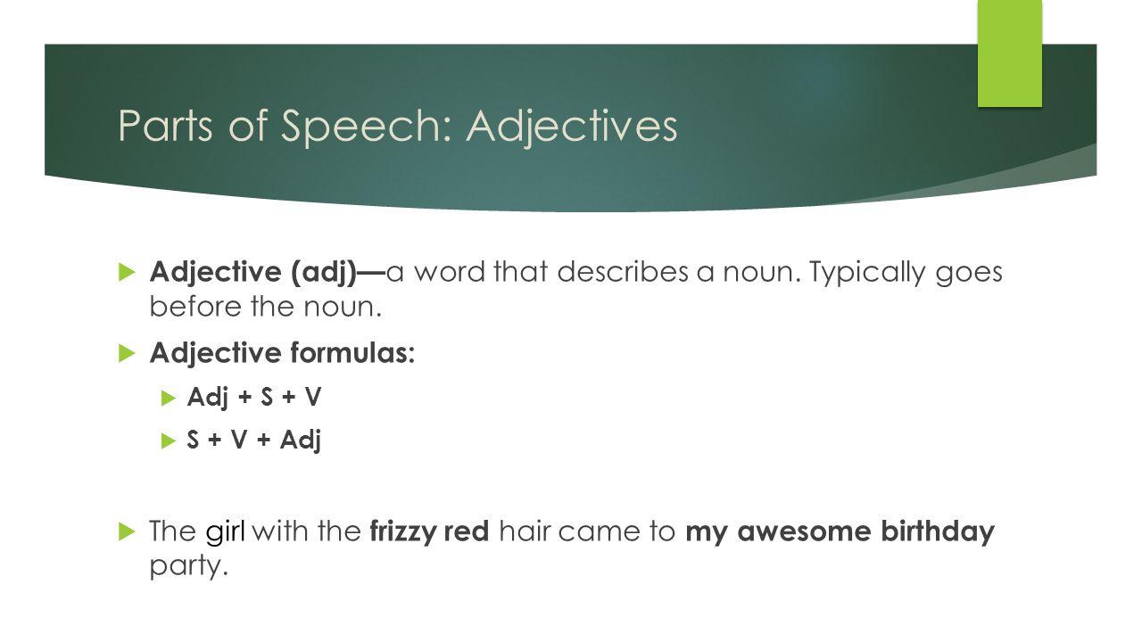 Parts of Speech: Adjectives  Adjective (adj)— a word that describes a noun.