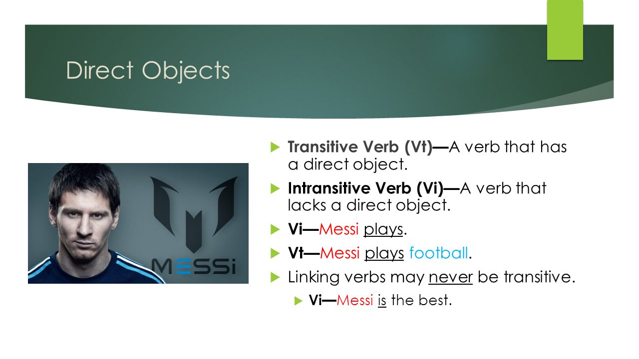 Direct Objects  Transitive Verb (Vt)— A verb that has a direct object.