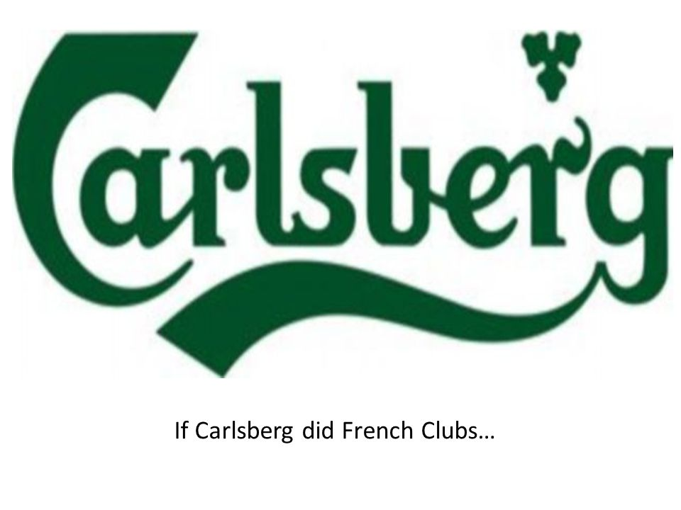 If Carlsberg did French Clubs…