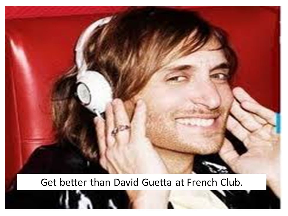Get better than David Guetta at French Club.