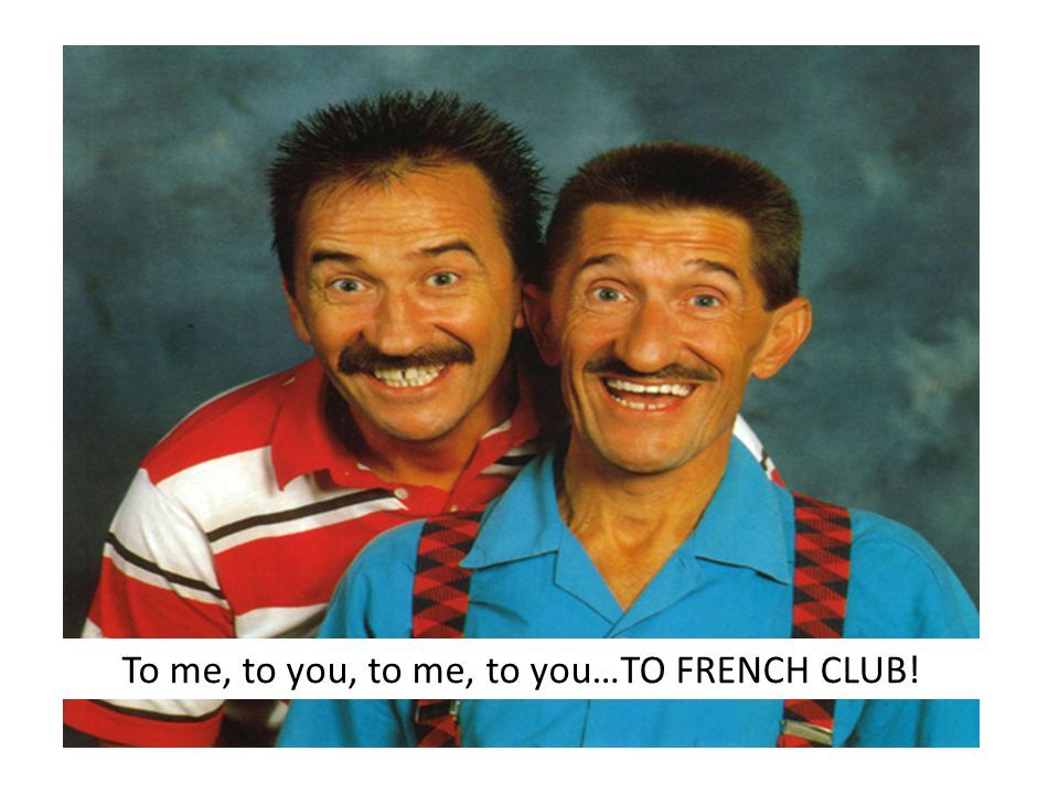 To me, to you, to me, to you…TO FRENCH CLUB!