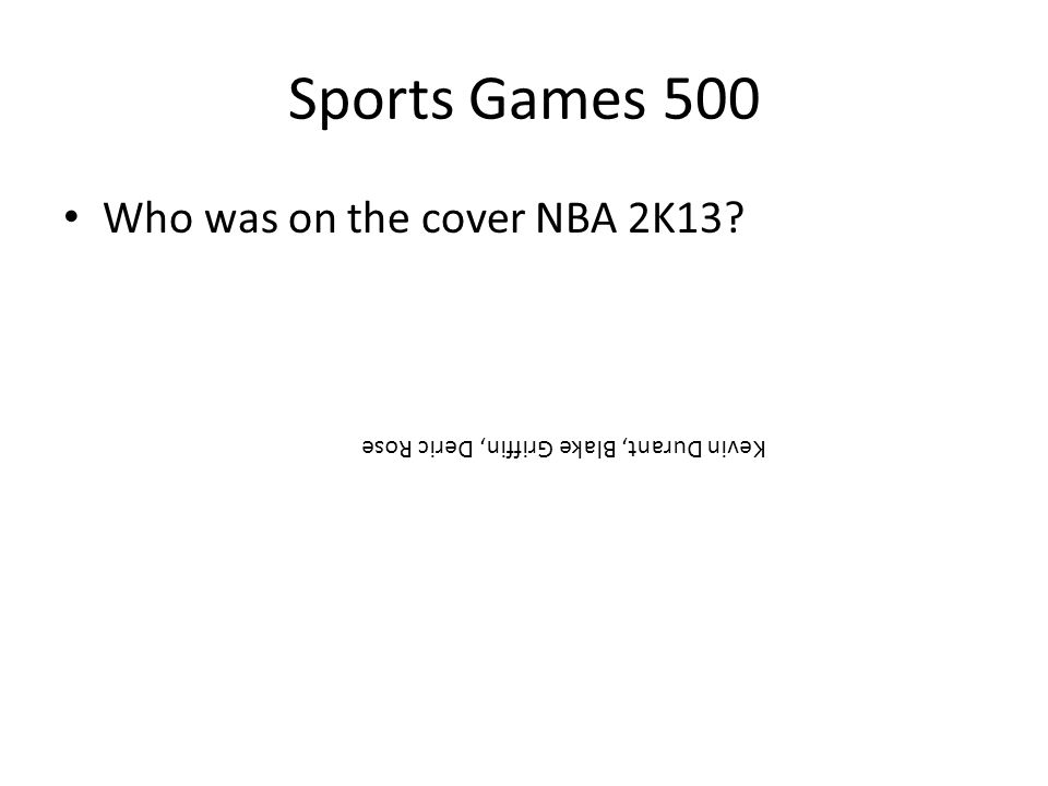 Sports Games 500 Who was on the cover NBA 2K13? Kevin Durant, Blake Griffin, Deric Rose
