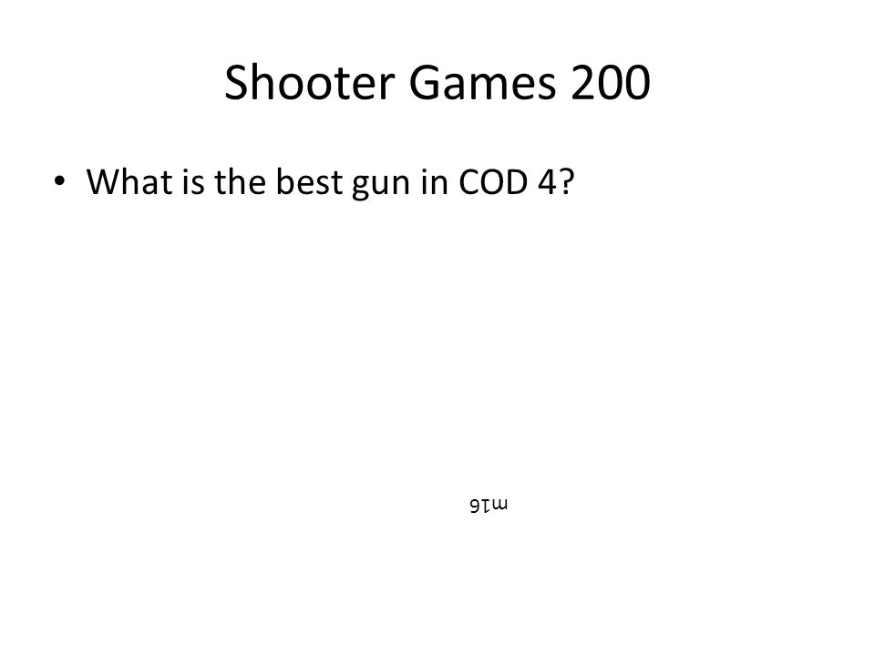 Shooter Games 200 What is the best gun in COD 4? m16