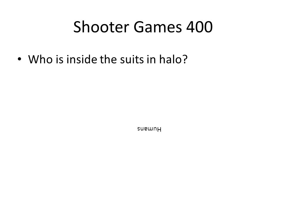 Shooter Games 400 Who is inside the suits in halo? Humans
