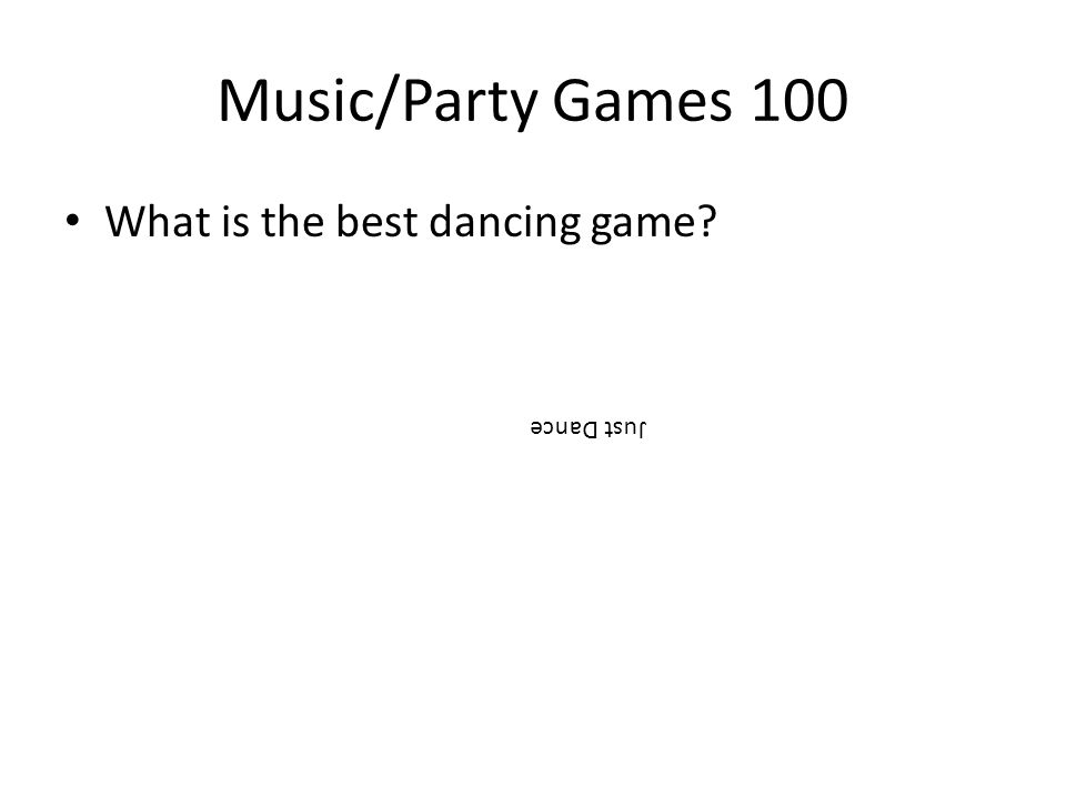 Music/Party Games 100 What is the best dancing game? Just Dance