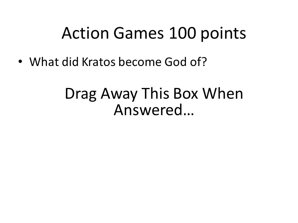War What did Kratos become God of? Action Games 100 points Drag Away This Box When Answered…