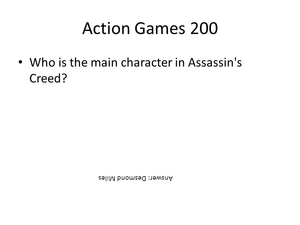 Action Games 200 Who is the main character in Assassin's Creed? Answer: Desmond Miles