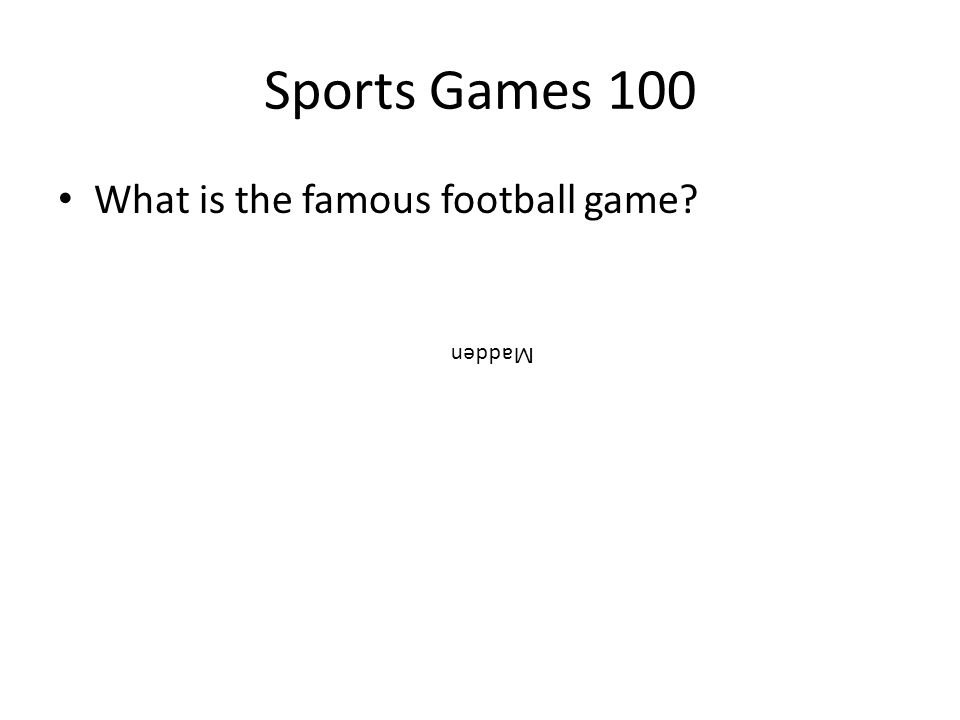 Sports Games 100 What is the famous football game? Madden
