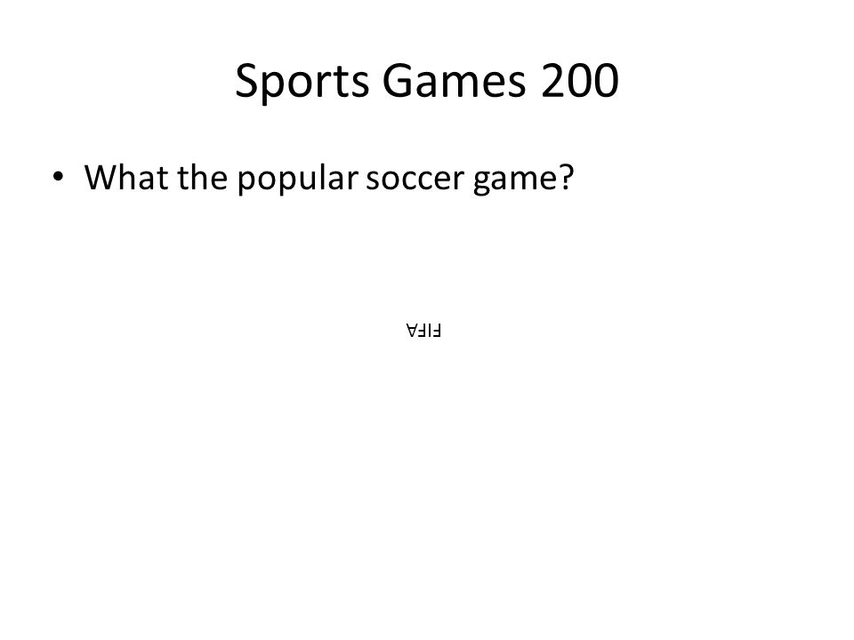 Sports Games 200 What the popular soccer game? FIFA