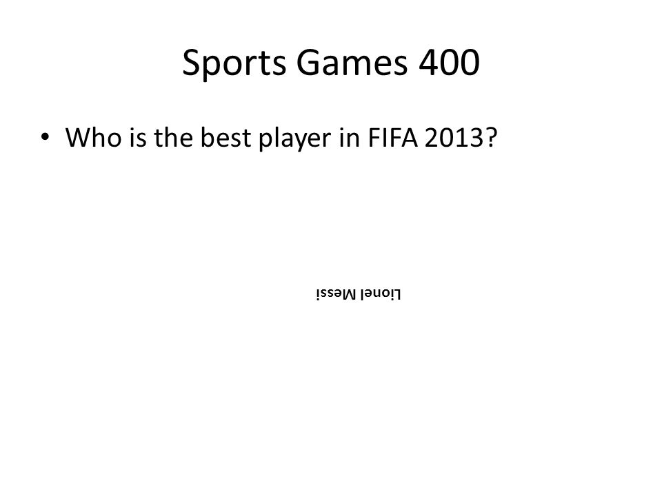 Sports Games 400 Who is the best player in FIFA 2013? Lionel Messi