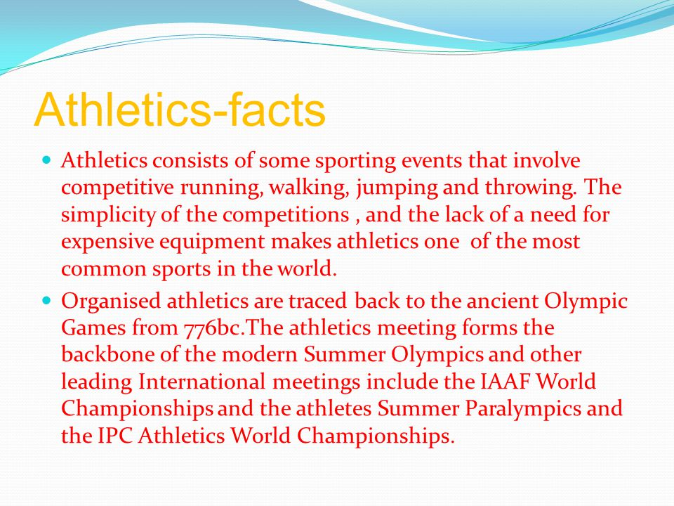 Athletics-facts Athletics consists of some sporting events that involve competitive running, walking, jumping and throwing. The simplicity of the comp