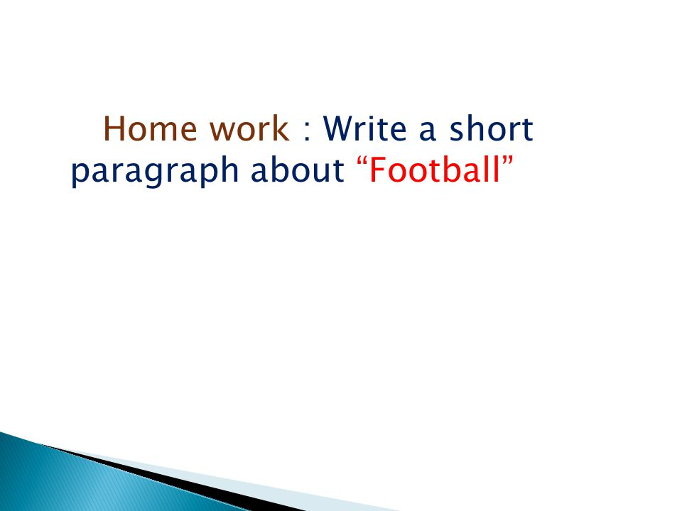 Home work : Write a short paragraph about Football