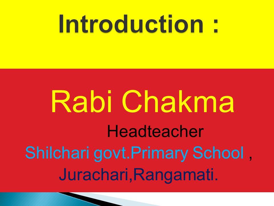 Rabi Chakma Headteacher Shilchari govt.Primary School, Jurachari,Rangamati.