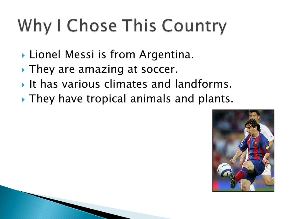  Lionel Messi is from Argentina. They are amazing at soccer.