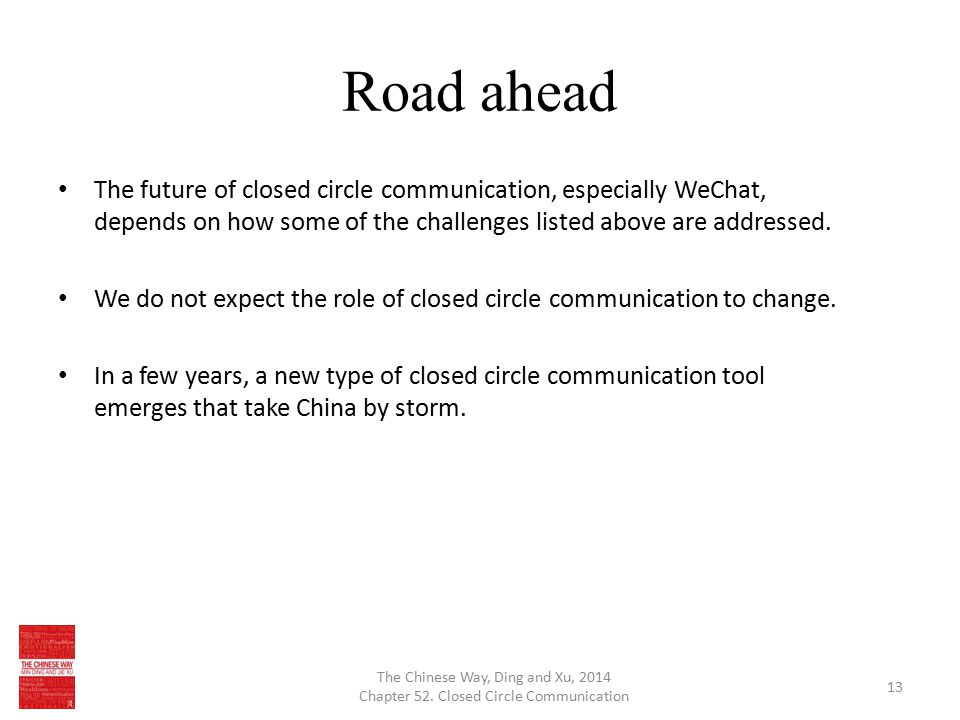Road ahead The future of closed circle communication, especially WeChat, depends on how some of the challenges listed above are addressed.