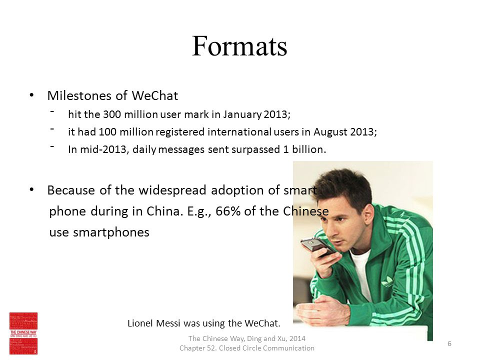 Formats WeChat has drastically transformed the way people communicate: ⁻communication can happen 24 hours a day, 7 days a week; ⁻real life interaction can be emulated via real-time multimedia; ⁻privacy; ⁻through public platform, enterprises, organizations, media or individuals can send mass texts to subscribed users.