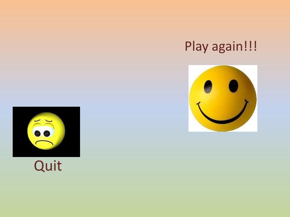 Play again!!! Quit