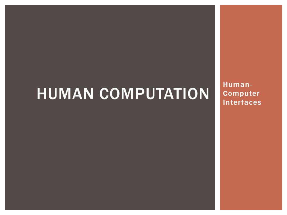 Human- Computer Interfaces HUMAN COMPUTATION