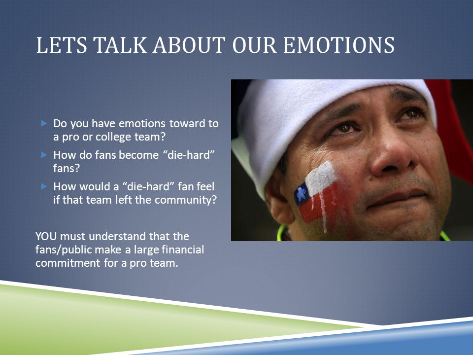 LETS TALK ABOUT OUR EMOTIONS  Do you have emotions toward to a pro or college team.