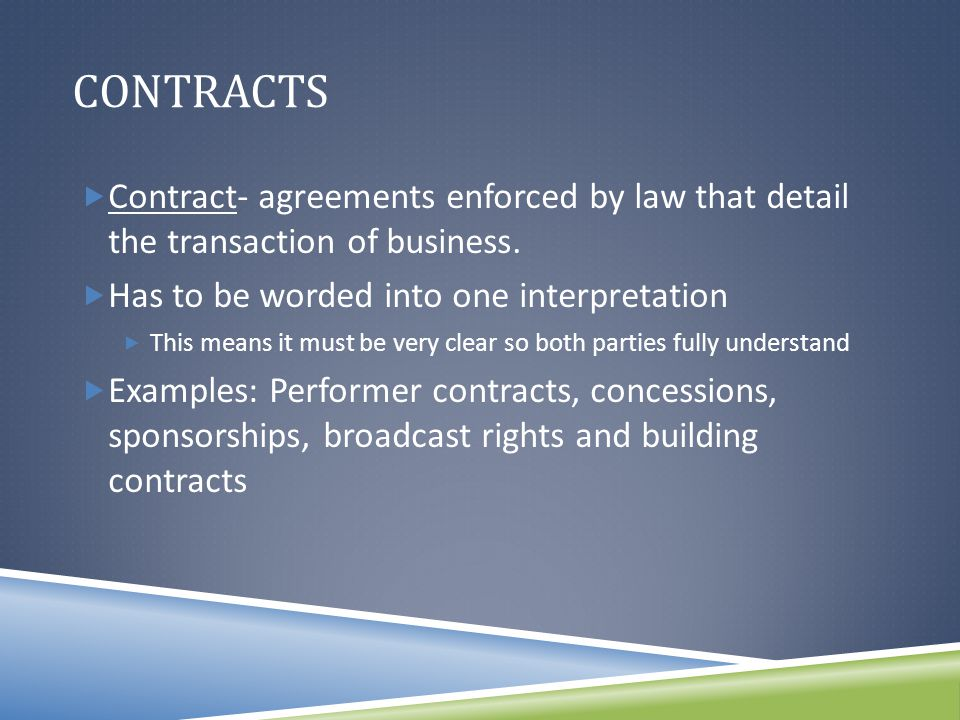 CONTRACTS  Contract- agreements enforced by law that detail the transaction of business.
