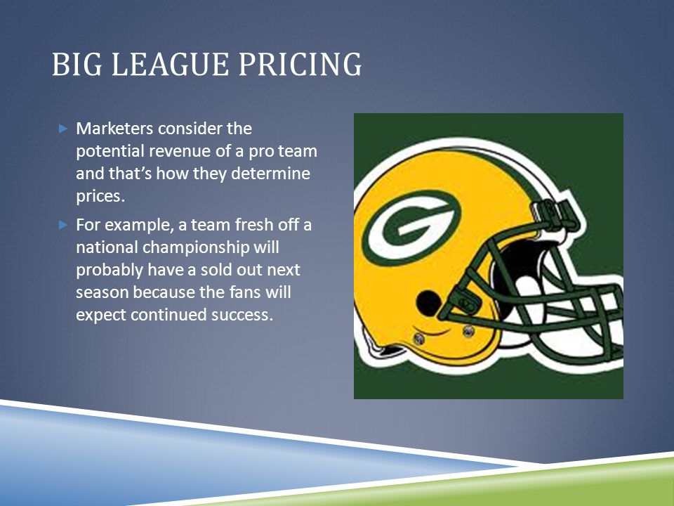 BIG LEAGUE PRICING  Marketers consider the potential revenue of a pro team and that's how they determine prices.