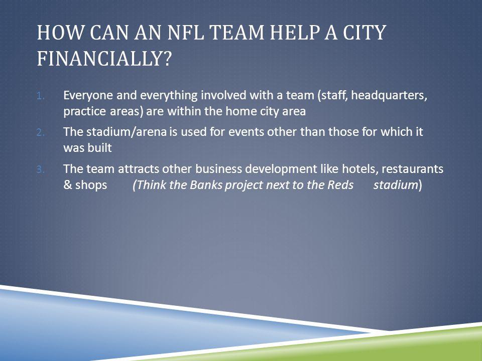 HOW CAN AN NFL TEAM HELP A CITY FINANCIALLY. 1.